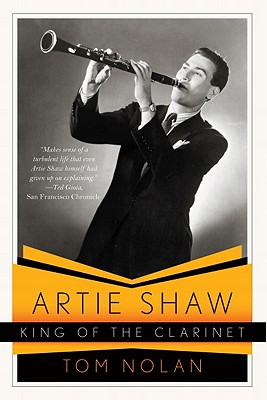 Artie Shaw, King of the Clarinet By Nolan, Tom